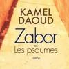 Zabor ou les psaumes, la fable délirante de Kamel Daoud