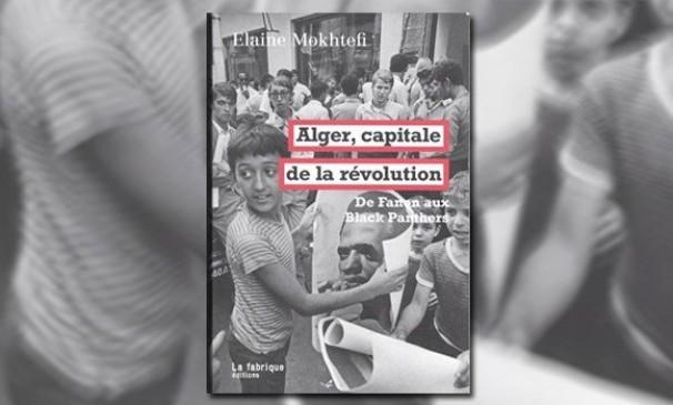 Elaine Mokhtefi raconte une des périodes fastes de l'Algérie postindépendance